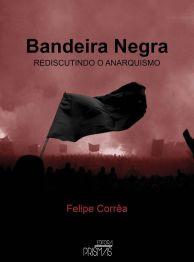 """Felipe Corrêa. """"Bandeira Negra: rediscutindo o anarquismo"""" (PDF do ..."""